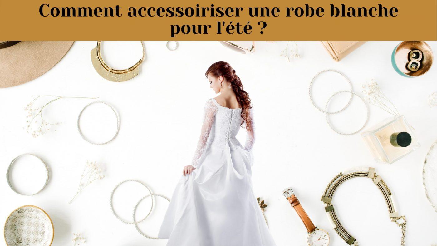 Comment accessoiriser une robe blanche d'été ?